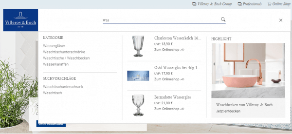 "Screenshot from the autosuggest function of Villeroy & Boch's online shop. When the user enters ""was"" into the search field, fitting suggestions are displayed. These suggestions include categories such as ""glasses of water"" or ""jars for water"", or particular products such as ""Bernadette Water Glass"""